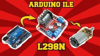 ARDUINO ve L298N Motor Sürücü Kartı